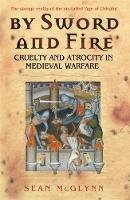 McGlynn, Sean - By Sword and Fire: Cruelty and Atrocity in Medieval Warfare (Cassell Military Paperbacks) - 9780304366958 - V9780304366958
