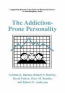 Barnes, Gordon E., Murray, Robert P., Patton, David - The Addiction-Prone Personality (Longitudinal Research in the Social and Behavioral Sciences: An Interdisciplinary Series) - 9780306462498 - V9780306462498