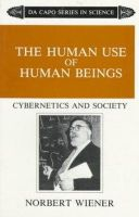 Norbert Wiener - The Human Use Of Human Beings: Cybernetics And Society (The Da Capo series in science) - 9780306803208 - V9780306803208