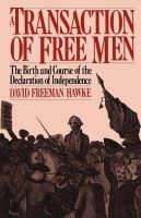 Hawke, David Freeman - A Transaction Of Free Men: The Birth And Course Of The Declaration Of Independence (Da Capo Paperback) - 9780306803529 - KRF0020529