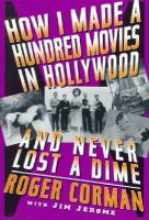 Corman, Roger - How I Made A Hundred Movies In Hollywood And Never Lost A Dime - 9780306808746 - V9780306808746