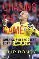 Bondy, Filip - Chasing the Game: America and the Quest for the World Cup - 9780306816062 - KEX0249779