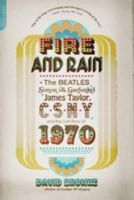 Browne, David - Fire and Rain: The Beatles, Simon and Garfunkel, James Taylor, CSNY, and the Lost Story of 1970 - 9780306820724 - V9780306820724