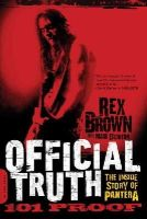 Brown, Rex - Official Truth, 101 Proof: The Inside Story of Pantera - 9780306822889 - V9780306822889