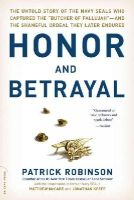 Robinson, Patrick - Honor and Betrayal: The Untold Story of the Navy SEALs Who Captured the