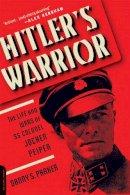 Parker, Danny S. - Hitler's Warrior: The Life and Wars of SS Colonel Jochen Peiper - 9780306824555 - V9780306824555