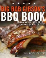 Lilly, Chris - Big Bob Gibson's BBQ Book: Recipes and Secrets from a Legendary Barbecue Joint - 9780307408112 - V9780307408112