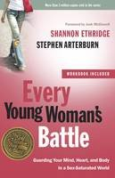 Ethridge, Shannon, Arterburn, Stephen - Every Young Woman's Battle: Guarding Your Mind, Heart, and Body in a Sex-Saturated World (The Every Man Series) - 9780307458001 - V9780307458001