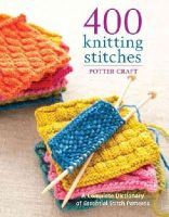 Crown - 400 Knitting Stitches: A Complete Dictionary of Essential Stitch Patterns - 9780307462732 - V9780307462732