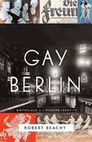 Beachy, Robert - Gay Berlin: Birthplace of a Modern Identity - 9780307473134 - V9780307473134