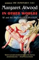 Atwood, Margaret - In Other Worlds: SF and the Human Imagination - 9780307741769 - V9780307741769
