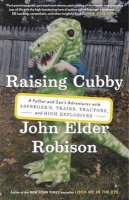 Robison, John Elder - Raising Cubby: A Father and Son's Adventures with Asperger's, Trains, Tractors, and High Explosives - 9780307884855 - V9780307884855