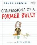 Ludwig, Trudy; Adams, Beth - Confessions of a Former Bully - 9780307931139 - V9780307931139