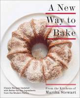 Editors of Martha Stewart Living - A New Way to Bake: Classic Recipes Updated with Better-for-You Ingredients from the Modern Pantry - 9780307954718 - V9780307954718