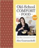 Guarnaschelli, Alex - Old School Comfort Food - 9780307956552 - V9780307956552