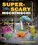 Hrachovec, Anna - Super-scary Mochimochi - 9780307965769 - V9780307965769