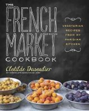 Dusoulier, Clotilde - The French Market Cookbook - 9780307984821 - V9780307984821