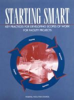 National Research Council, Division on Engineering and Physical Sciences, Board on Infrastructure and the Constructed Environment, Federal Facilities  - Starting Smart: Key Practices for Developing Scopes of Work for Facility Projects - 9780309089203 - V9780309089203