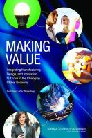National Academy of Engineering - Making Value: Integrating Manufacturing, Design, and Innovation to Thrive in the Changing Global Economy: Summary of a Workshop - 9780309264488 - V9780309264488