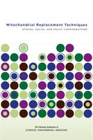 Committee on the Ethical and Social Policy Considerations of Novel Techniques for Prevention of Maternal Transmission of Mitochondrial DNA Diseases, B - Mitochondrial Replacement Techniques: Ethical, Social, and Policy Considerations - 9780309388702 - V9780309388702