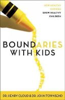 Dr. Henry Cloud, Dr. John Townsend - Boundaries with Kids: How Healthy Choices Grow Healthy Children - 9780310243151 - V9780310243151