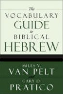 Pratico, Gary; Pelt, Miles V. Van - The Vocabulary Guide to Biblical Hebrew - 9780310250722 - V9780310250722