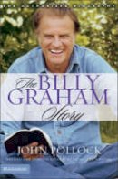 Pollock, Revd Dr John Charles - The Billy Graham Story: Revised and Updated Edition of To All the Nations: The Authorized Biography - 9780310251262 - V9780310251262