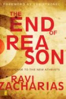 - The End of Reason. A Response to the New Atheists. - 9780310290704 - 9780310290704
