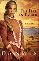 Mills, DiAnn - The Fire in Ember: A Novel - 9780310293309 - V9780310293309
