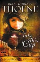 Thoene, Bodie and Brock - Take This Cup (The Jerusalem Chronicles) - 9780310335986 - V9780310335986