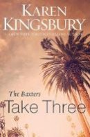 Kingsbury, Karen - The Baxters Take Three (Above the Line Series) - 9780310342670 - V9780310342670