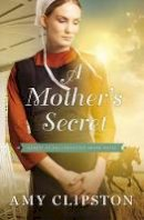 Clipston, Amy - A Mother's Secret (Hearts of the Lancaster Grand Hotel) - 9780310350729 - V9780310350729