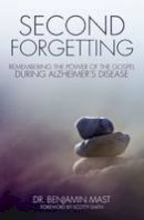Mast, Dr. Benjamin T. - Second Forgetting: Remembering the Power of the Gospel during Alzheimer's Disease - 9780310513872 - V9780310513872