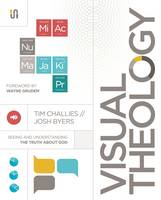 Challies, Tim, Byers, Josh - Visual Theology: Seeing and Understanding the Truth About God - 9780310520436 - V9780310520436