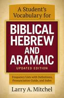 Mitchel, Larry A. - A Student's Vocabulary for Biblical Hebrew and Aramaic, Updated Edition: Frequency Lists with Definitions, Pronunciation Guide, and Index - 9780310533870 - V9780310533870