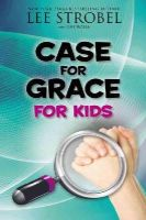 Strobel, Lee - Case for Grace for Kids - 9780310736561 - V9780310736561
