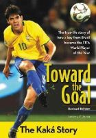 Jones, Jeremy V. - Toward the Goal, Revised Edition: The Kaká Story (ZonderKidz Biography) - 9780310738404 - V9780310738404