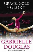 Douglas, Gabrielle; Burford, Michelle - Grace, Gold, and Glory: My Leap of Faith - 9780310740674 - V9780310740674