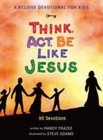 Frazee, Randy - Believe Devotional for Kids: Think, Act, be Like Jesus - 9780310752028 - V9780310752028