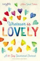 Nolan, Allia Zobel - Whatever is Lovely: A 90-Day Devotional Journal (Faithgirlz) - 9780310754107 - V9780310754107