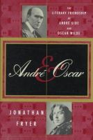 Fryer, Jonathan - Andre and Oscar: The Literary Friendship of Andre Gide and Oscar Wilde - 9780312180393 - KHS1004095
