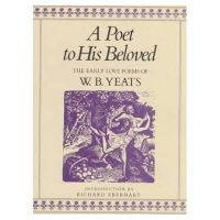 Yeats, W. B. - A Poet to His Beloved:  The Early Love Poems of W B Yeats - 9780312619862 - V9780312619862