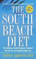 Agatston, Arthur - The South Beach Diet: The Delicious, Doctor-Designed, Foolproof Plan for Fast and Healthy Weight Loss - 9780312991197 - KRF0025883