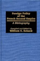 Echard, William E. - Foreign Policy of the French Second Empire - 9780313237997 - V9780313237997
