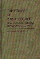 Denhardt, K. G. - The Ethics of Public Service. Resolving Moral Dilemmas in Public Organizations.  - 9780313255175 - V9780313255175