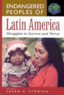 Stonich, Susan C. - Endangered Peoples of Latin America: Struggles to Survive and Thrive (The Greenwood Press