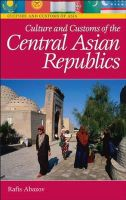 Abazov, Rafis - Culture and Customs of the Central Asian Republics (Cultures and Customs of the World) - 9780313336560 - V9780313336560