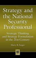 Yarger, Harry R. - Strategy and the National Security Professional - 9780313348495 - V9780313348495