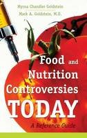 Goldstein, Myrna Chandler; Goldstein, Mark A. - Food and Nutrition Controversies Today - 9780313354021 - V9780313354021