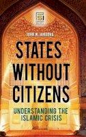 Jandora, John W. - States without Citizens: Understanding the Islamic Crisis (Praeger Security International) - 9780313355905 - V9780313355905